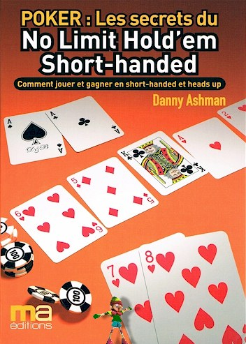 Danny Ashman Poker : Les secrets du No Limit Hold'em Short-handed